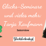 Glücks-Seminare und vieles mehr: Interview mit Tanja Kaufmann